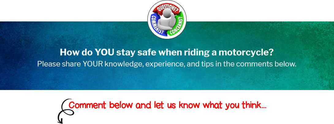 How do YOU stay safe when riding a motorcycle?